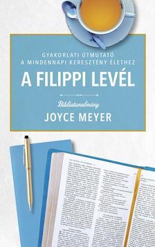Joyce Meyer - A FILIPPI LEVÉL - Bibliatanulmány
