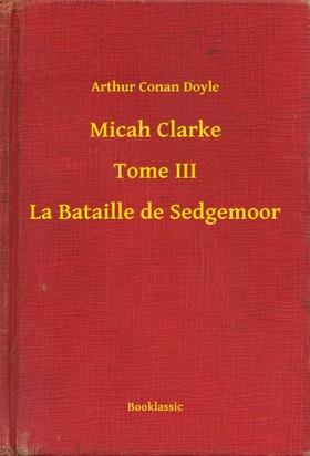 Arthur Conan Doyle - Micah Clarke - Tome III - La Bataille de Sedgemoor [eKönyv: epub, mobi]