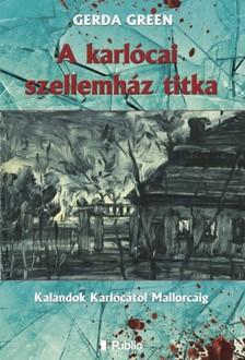 Gerda Green - A karlócai szellemház titka - Kalandok Karlócától Mallorcáig [eKönyv: epub, mobi]