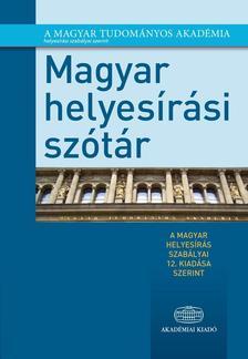 Magyar helyesírási szótár A magyar helyesírás szabályai