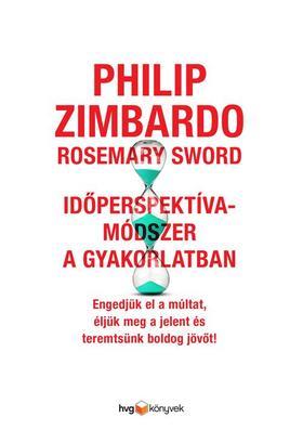 Philip Zimbardo - Rosemary Sword - Időperspektíva-módszer a gyakorlatban