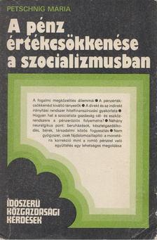 Petsching Mária Zita - A pénz értékcsökkenése a szocializmusban [antikvár]