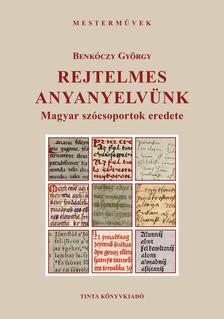 Benkóczy György - Rejtelmes anyanyelvünk