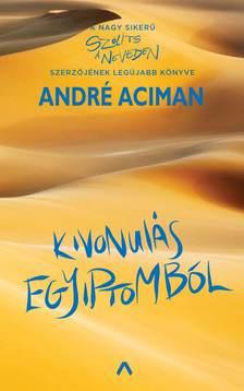 André Aciman - Kivonulás Egyiptomból