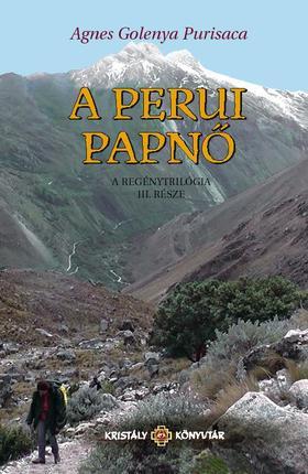 Agnes Golenya Purisaca - A PERUI PAPNŐ - A REGÉNYTRILÓGIA III. RÉSZE