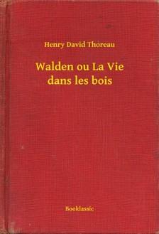 Henry David Thoreau - Walden ou La Vie dans les bois [eKönyv: epub, mobi]