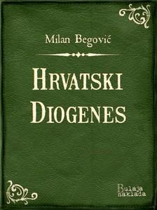 Begoviæ Milan - Hrvatski Diogenes [eKönyv: epub, mobi]