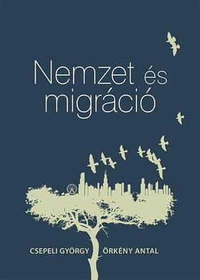 CSEPELI GYÖRGY-ÖRKÉNY ANTAL - Nemzet és migráció