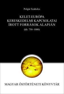 Polgár Szabolcs - Kelet-Európa kereskedelmi kapcsolatai az írott források alapján (750--1000) - ÜKH 2019