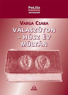 Varga Csaba - Válaszúton - húsz év múltán [antikvár]