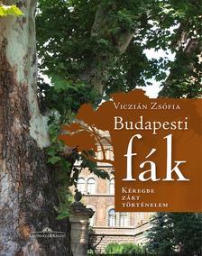 Viczián Zsófia - Budapesti fák - Kéregbe zárt történelem