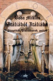 Boda Miklós - Itáliából Itáliába. Püspökök, póéták, professzorok