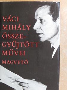 Váci Mihály - Váci Mihály összegyűjtött művei [antikvár]