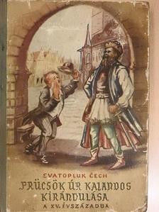 Svatopluk Cech - Prücsök úr kalandos kirándulása a XV. évszázadba [antikvár]