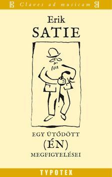 Erik Satie - Egy ütődött /én/ megfigyelései
