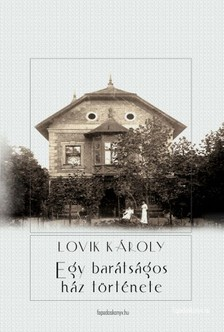 LOVIK KÁROLY - Egy barátságos ház története [eKönyv: epub, mobi]