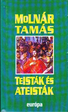 MOLNÁR TAMÁS - Teisták és ateisták [antikvár]