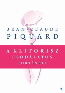 Jean- Claude Piquard - A klitorisz csodálatos története