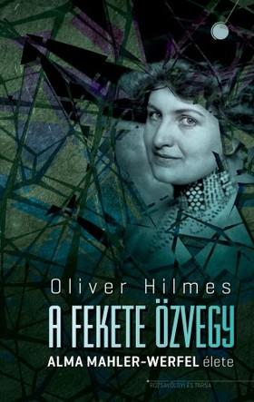 Oliver Hilmes - A fekete özvegy - Alma Mahler-Werfel élete [eKönyv: epub, mobi]