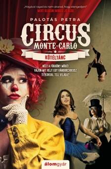 Palotás Petra - Circus Monte-Carlo 1. - Kötéltánc [eKönyv: epub, mobi]