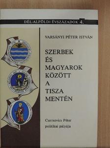 Varsányi Péter István - Szerbek és magyarok között a Tisza mentén [antikvár]