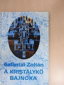 Galántai Zoltán - A kristálykő bajnoka [antikvár]