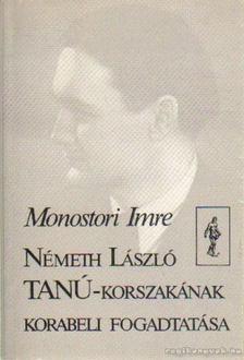 Monostori Imre - Németh László Tanú-korszakának korabeli fogadtatása [antikvár]