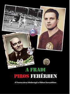 Rózsaligeti László - A Fradi piros fehérben - A Ferencváros labdarúgói a Rákosi korszakban