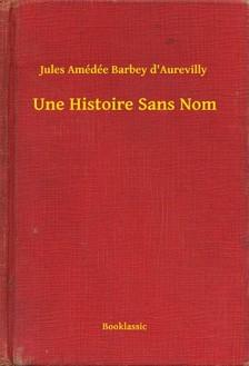 Aurevilly Jules Amédée Barbey d - Une Histoire Sans Nom [eKönyv: epub, mobi]