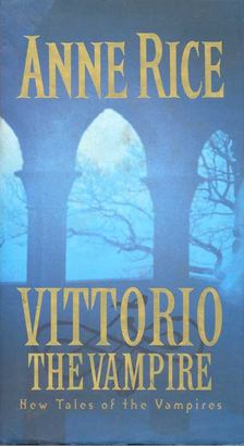 Anne Rice - Vittorio the Vampire [antikvár]