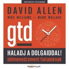 David Allen - Mike Williams - Mark Wallace - Haladj a dolgaiddal! - GTD