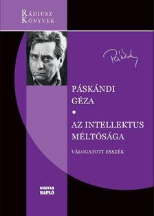 Páskándi Géza - Az intellektus méltósága - Válogatott esszék
