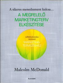 Mcdonald Malcolm - A megfelelő marketingterv elkészítése - Nélkülözhetetlen útmutató marketingtervezéshez [antikvár]