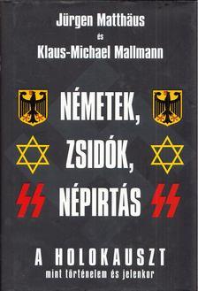Matthäus, Jürgen, Mallmann, Klaus-Michael - Németek, zsidók, népirtás [antikvár]