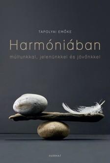 Tapolyai Emőke - Harmóniában múltunkkal, jelenünkkel és jövőnkkel [eKönyv: epub, mobi]