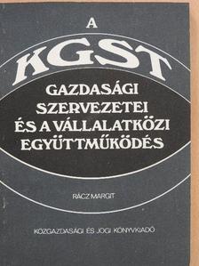 Rácz Margit - A KGST gazdasági szervezetei és a vállalatközi együttműködés [antikvár]