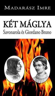 Madarász Imre - Két máglya - Savonarola és Giordano Bruno [antikvár]