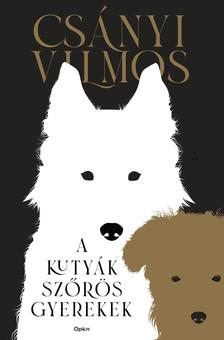CSÁNYI VILMOS - A kutyák szőrös gyerekek