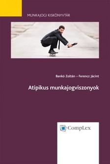 dr. Ferencz Jácint dr. Bankó Zoltán, - Atipikus munkajogviszonyok - Munkajogi kiskönyvtár sorozat 6. kötet [eKönyv: epub, mobi]
