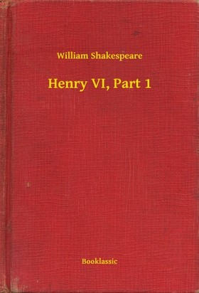 William Shakespeare - Henry VI, Part 1 [eKönyv: epub, mobi]