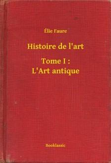 Faure, Élie - Histoire de l'art - Tome I : L'Art antique [eKönyv: epub, mobi]
