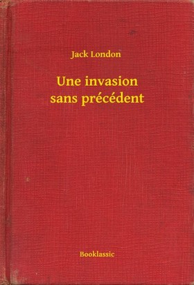 Jack London - Une invasion sans précédent [eKönyv: epub, mobi]