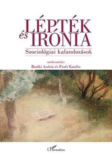 Bozóki András-Füzér Katalin (szerk.) - Lépték és irónia - Szociológiai kalandozások