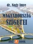 Dr. Nagy Imre - Magyarország szigetei [eKönyv: epub, mobi]