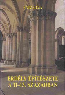 Entz Géza - Erdély építészete a 11-13. században [antikvár]