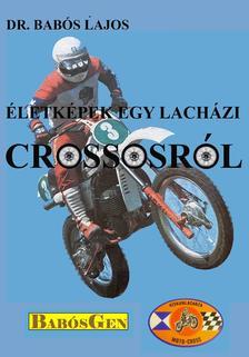dr. Babós Lajos - Életképek egy lacházi crossosról