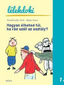 Pacskovszky Zsolt, Rigler Ilona - Hogyan élheted túl, ha rád száll az osztály?