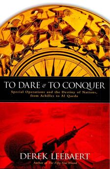 LEEBAERT, DEREK - To Dare and to Conquer - Special Operations and the Destiny of Nations, from Achilles to Al Qaeda [antikvár]