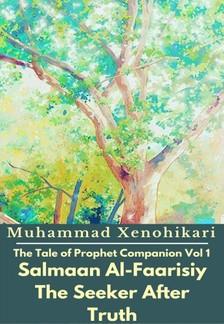 Xenohikari Muhammad - The Tale of Prophet Companion Vol 1 Salmaan Al-Faarisiy The Seeker After Truth [eKönyv: epub, mobi]