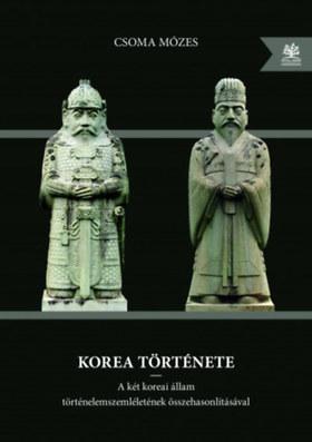 Csoma Mózes - Csoma Mózes: Korea története - A két koreai állam történelemszemléletének összehasonlításával